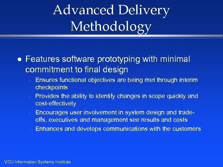 Advanced Delivery Methodology l Features software prototyping with minimal commitment to final design »