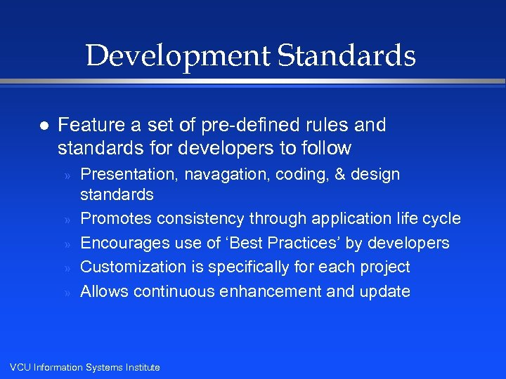 Development Standards l Feature a set of pre-defined rules and standards for developers to