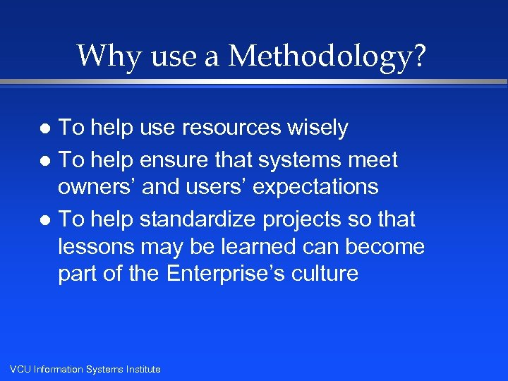 Why use a Methodology? To help use resources wisely l To help ensure that