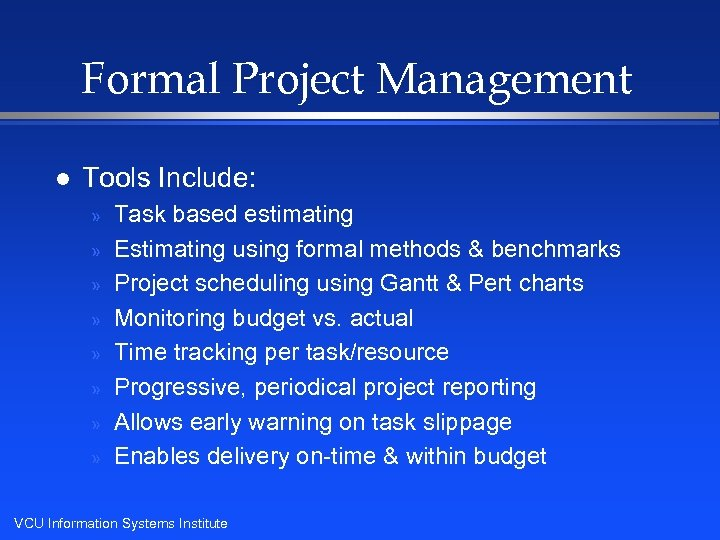 Formal Project Management l Tools Include: » » » » Task based estimating Estimating