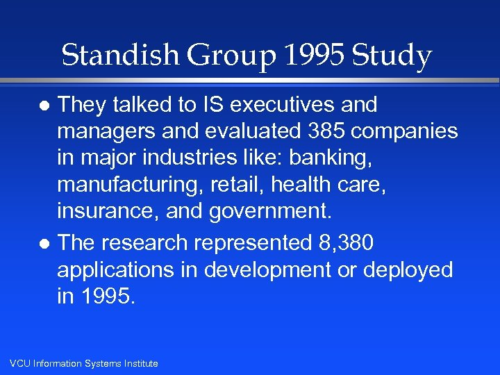 Standish Group 1995 Study They talked to IS executives and managers and evaluated 385