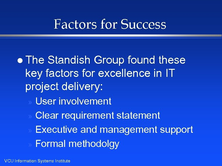 Factors for Success l The Standish Group found these key factors for excellence in