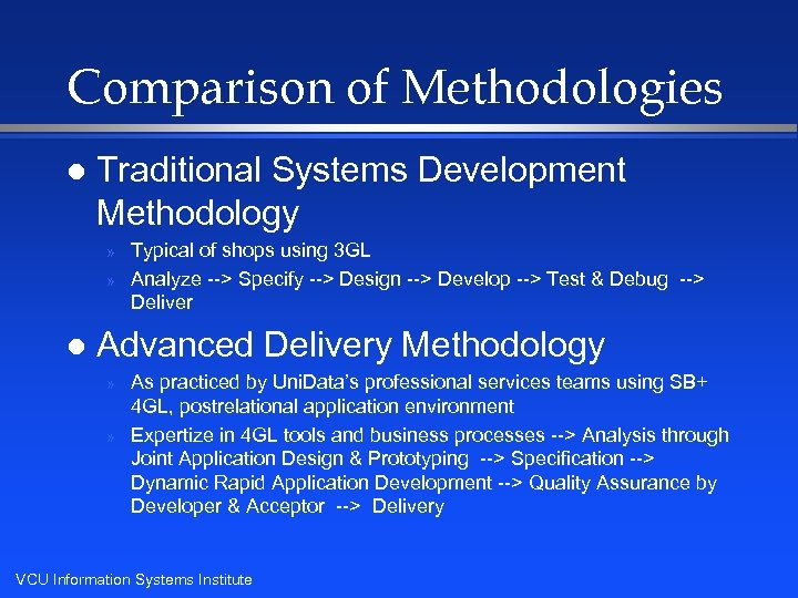 Comparison of Methodologies l Traditional Systems Development Methodology » » l Typical of shops