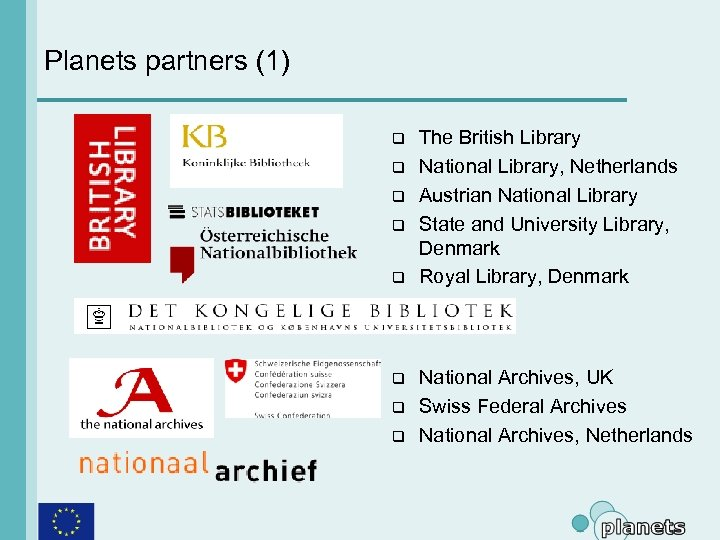 Planets partners (1) q q q q The British Library National Library, Netherlands Austrian
