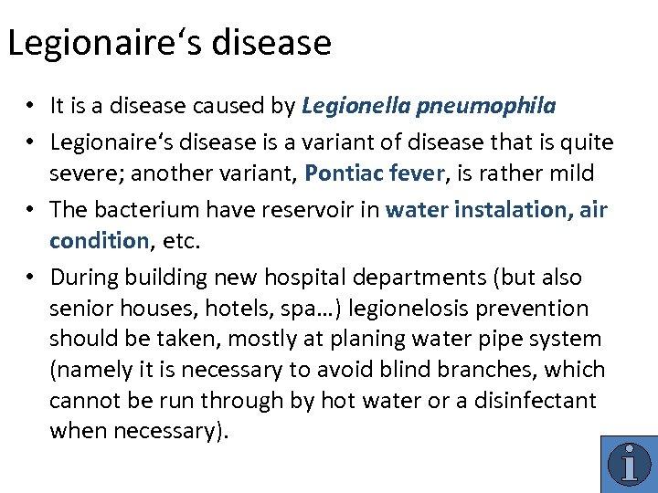Legionaire's disease • It is a disease caused by Legionella pneumophila • Legionaire's disease