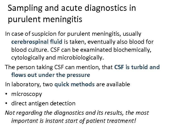 Sampling and acute diagnostics in purulent meningitis In case of suspicion for purulent meningitis,