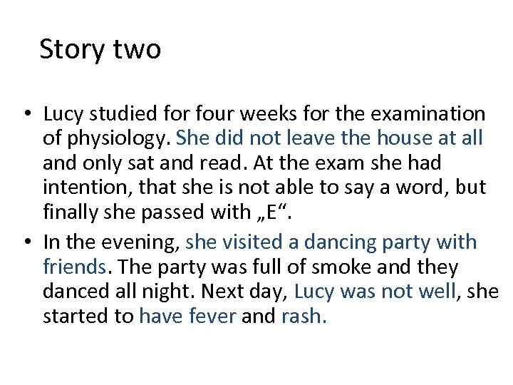 Story two • Lucy studied for four weeks for the examination of physiology. She