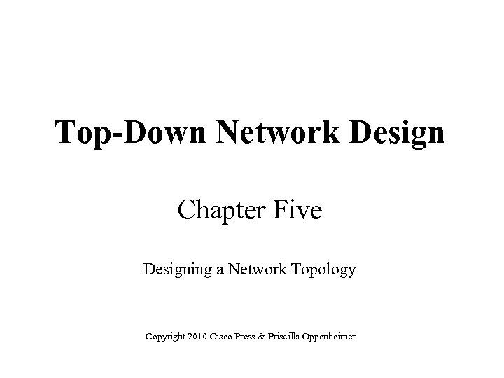 Top-Down Network Design Chapter Five Designing a Network Topology Copyright 2010 Cisco Press &
