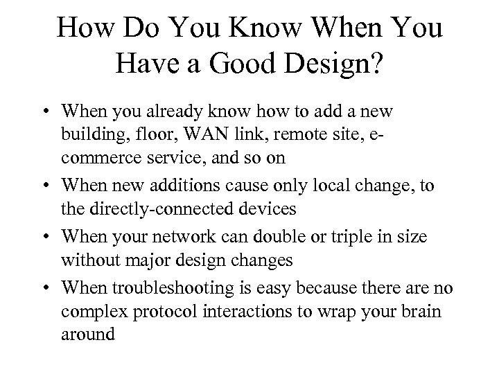 How Do You Know When You Have a Good Design? • When you already