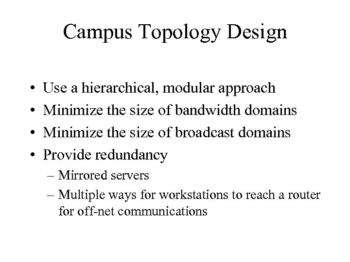 Campus Topology Design • • Use a hierarchical, modular approach Minimize the size of