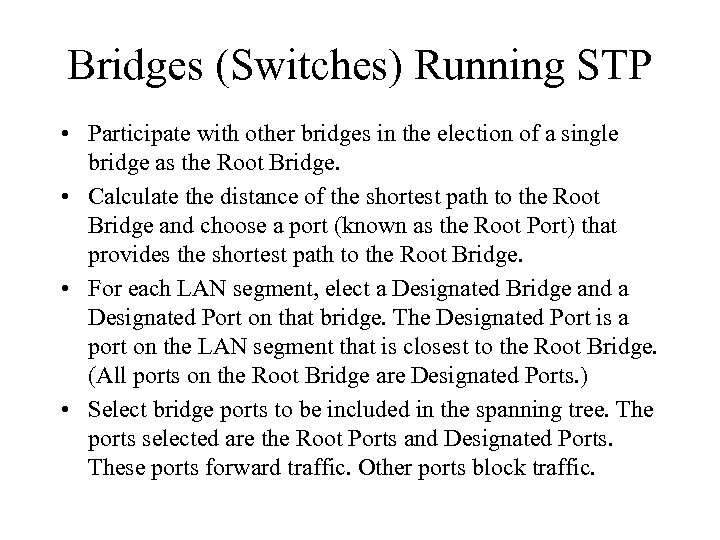 Bridges (Switches) Running STP • Participate with other bridges in the election of a