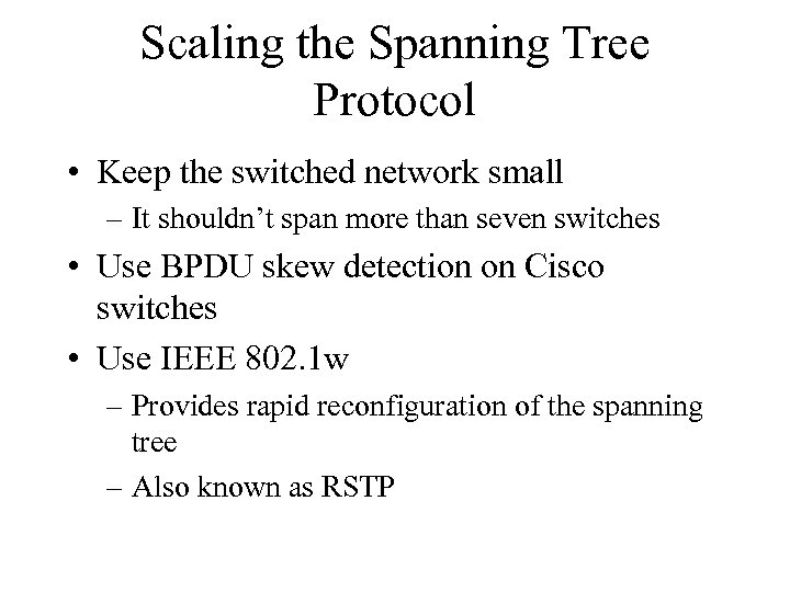 Scaling the Spanning Tree Protocol • Keep the switched network small – It shouldn't