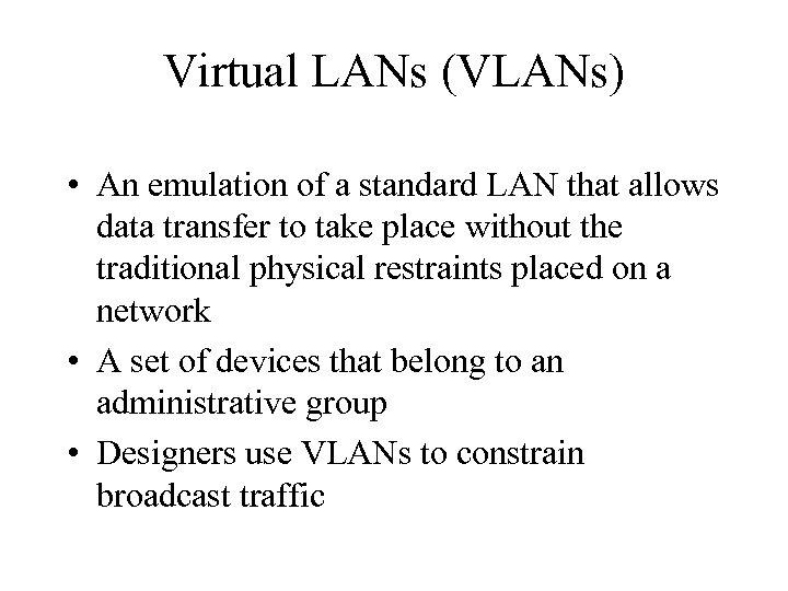 Virtual LANs (VLANs) • An emulation of a standard LAN that allows data transfer