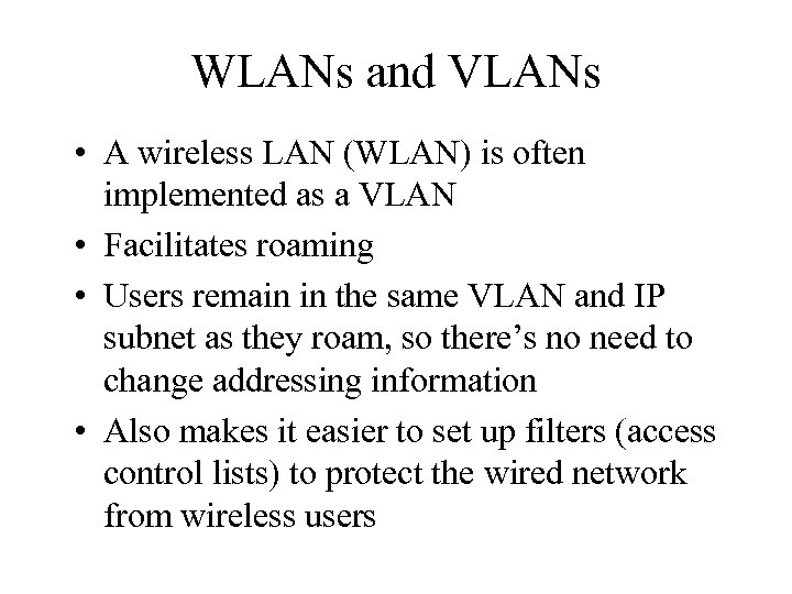 WLANs and VLANs • A wireless LAN (WLAN) is often implemented as a VLAN