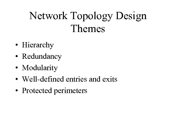 Network Topology Design Themes • • • Hierarchy Redundancy Modularity Well-defined entries and exits