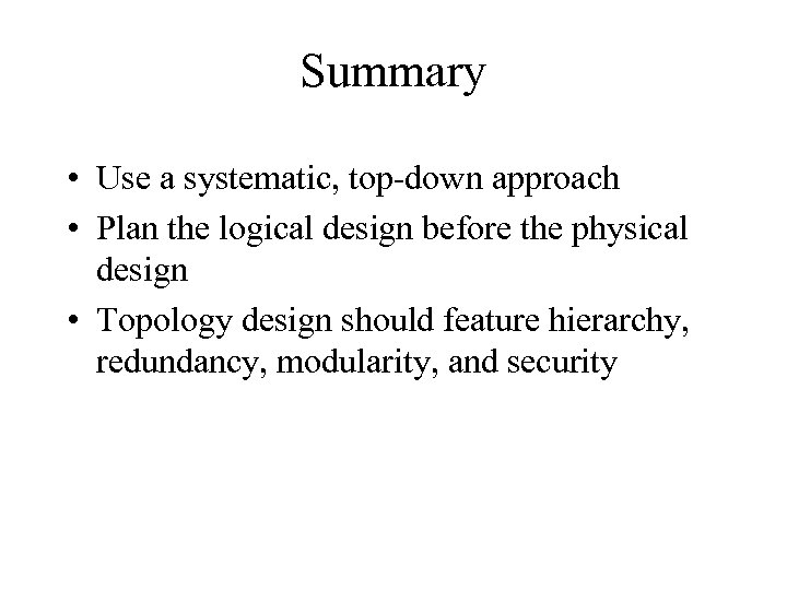 Summary • Use a systematic, top-down approach • Plan the logical design before the