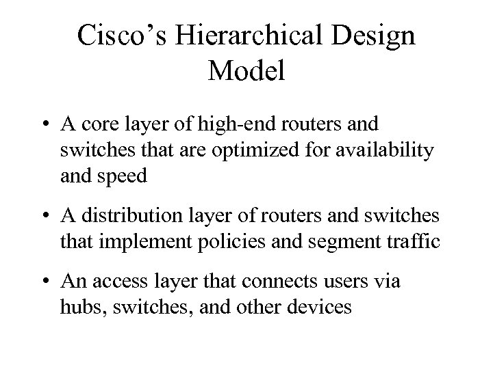Cisco's Hierarchical Design Model • A core layer of high-end routers and switches that