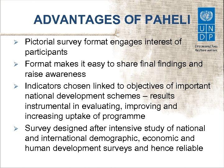 ADVANTAGES OF PAHELI Ø Ø Pictorial survey format engages interest of participants Format makes