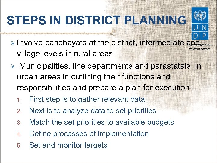 STEPS IN DISTRICT PLANNING Ø Involve panchayats at the district, intermediate and village levels