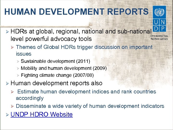 HUMAN DEVELOPMENT REPORTS Ø HDRs at global, regional, national and sub-national level powerful advocacy