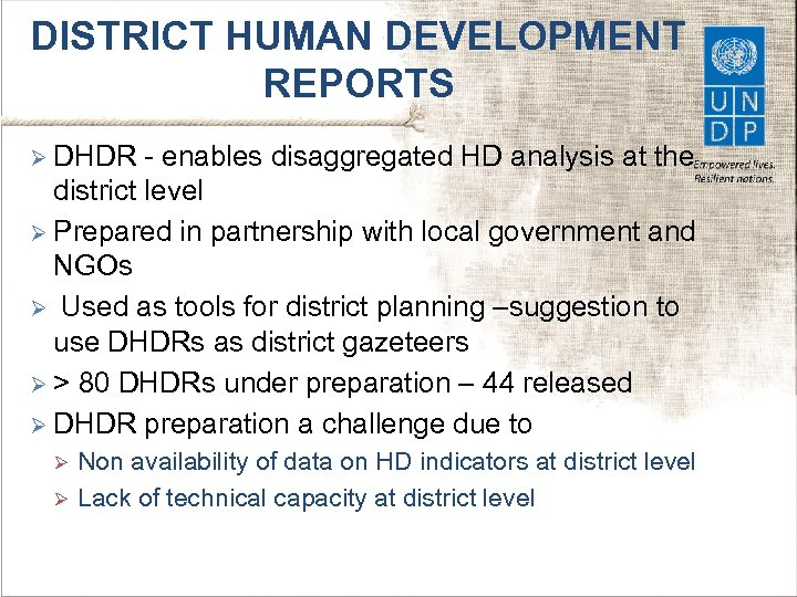 DISTRICT HUMAN DEVELOPMENT REPORTS Ø DHDR - enables disaggregated HD analysis at the district