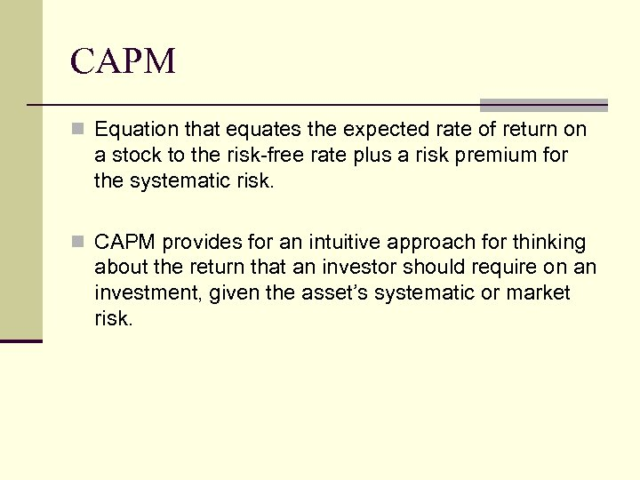 CAPM n Equation that equates the expected rate of return on a stock to