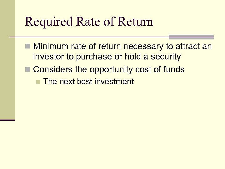 Required Rate of Return n Minimum rate of return necessary to attract an investor