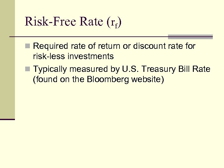 Risk-Free Rate (rf) n Required rate of return or discount rate for risk-less investments