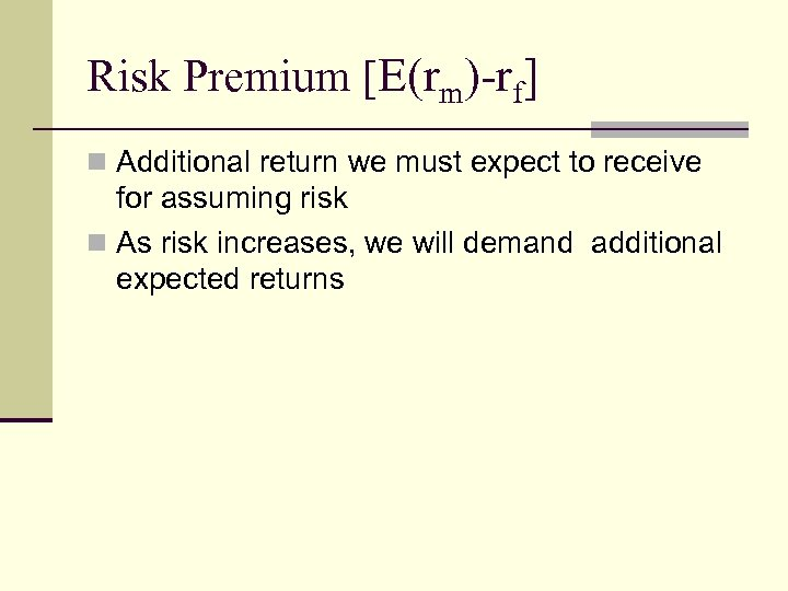 Risk Premium [E(rm)-rf] n Additional return we must expect to receive for assuming risk
