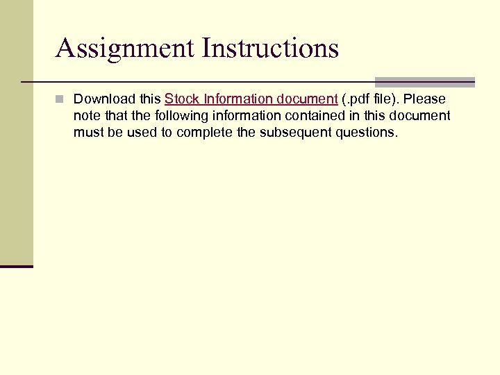 Assignment Instructions n Download this Stock Information document (. pdf file). Please note that
