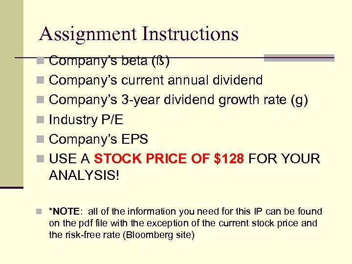 Assignment Instructions n Company's beta (ß) n Company's current annual dividend n Company's 3