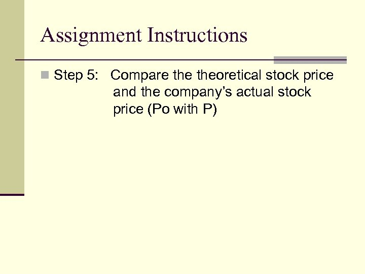 Assignment Instructions n Step 5: Compare theoretical stock price and the company's actual stock