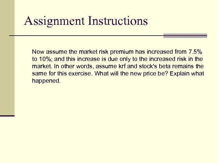 Assignment Instructions Now assume the market risk premium has increased from 7. 5% to