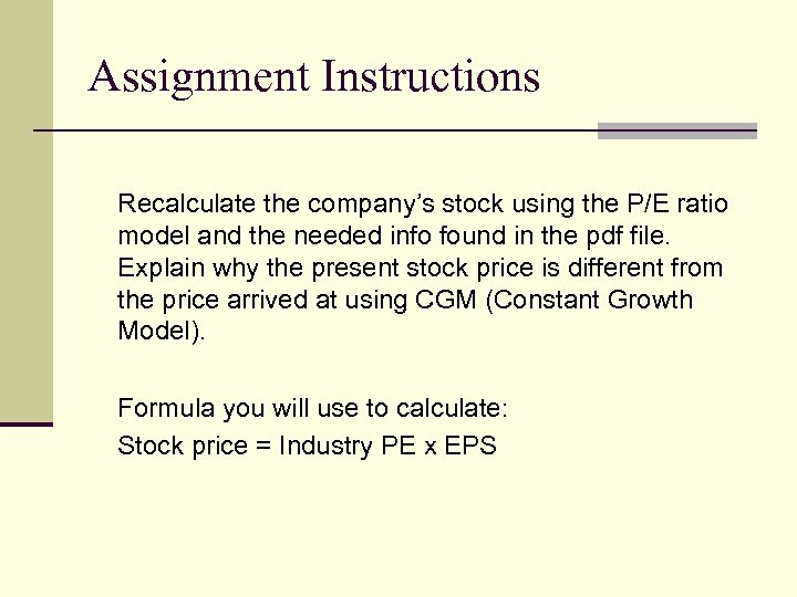 Assignment Instructions Recalculate the company's stock using the P/E ratio model and the needed