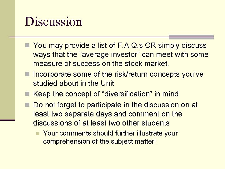 Discussion n You may provide a list of F. A. Q. s OR simply