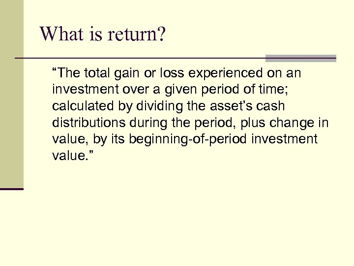 "What is return? ""The total gain or loss experienced on an investment over a"