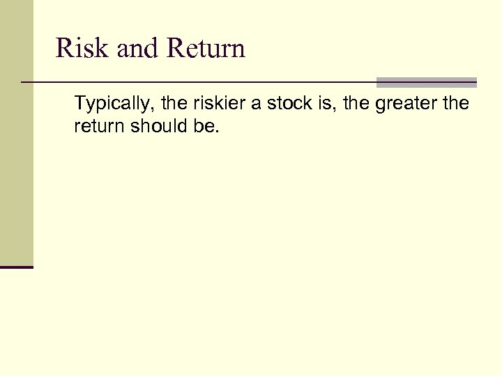 Risk and Return Typically, the riskier a stock is, the greater the return should