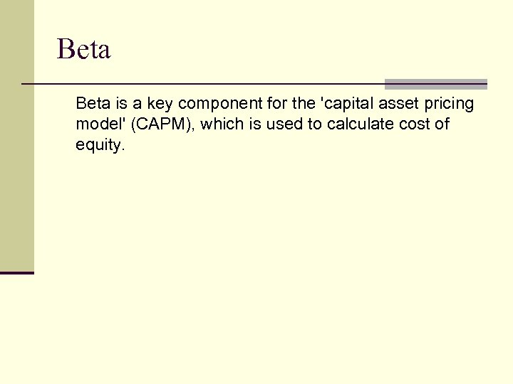 Beta is a key component for the 'capital asset pricing model' (CAPM), which is