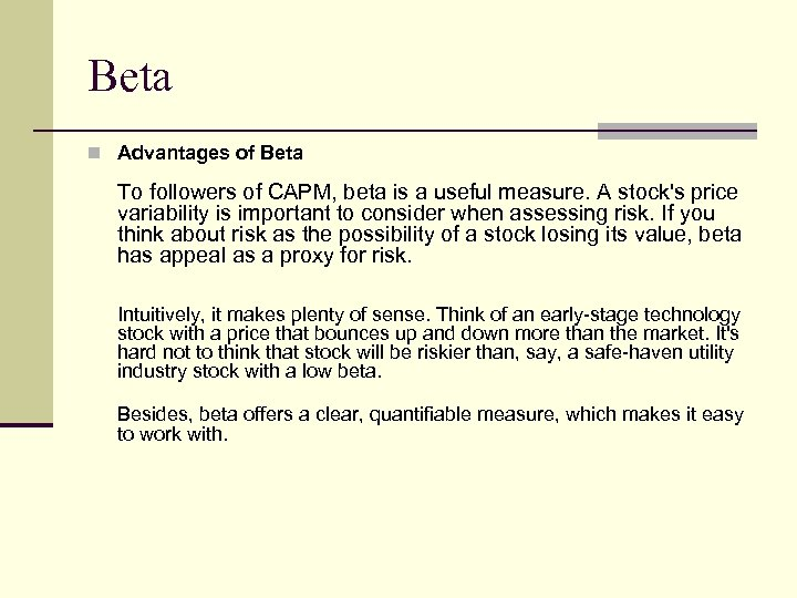 Beta n Advantages of Beta To followers of CAPM, beta is a useful measure.