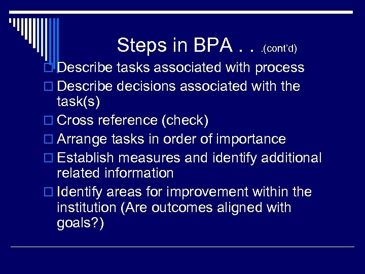 Steps in BPA. . . (cont'd) o Describe tasks associated with process o Describe