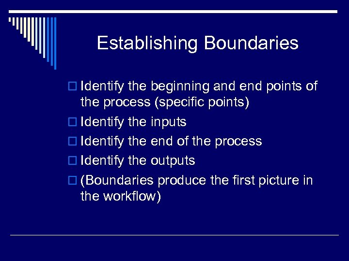 Establishing Boundaries o Identify the beginning and end points of the process (specific points)