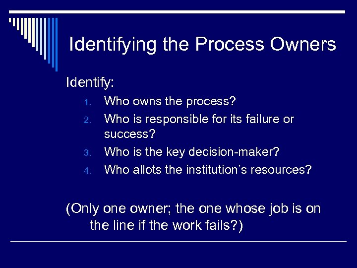 Identifying the Process Owners Identify: 1. 2. 3. 4. Who owns the process? Who