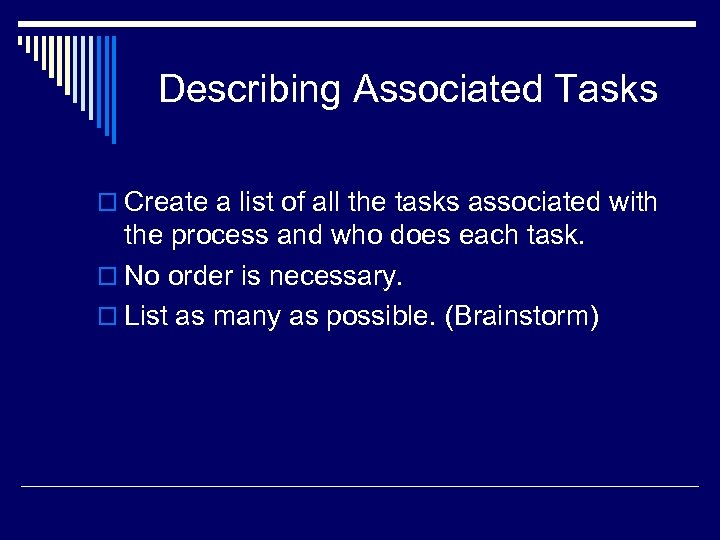 Describing Associated Tasks o Create a list of all the tasks associated with the