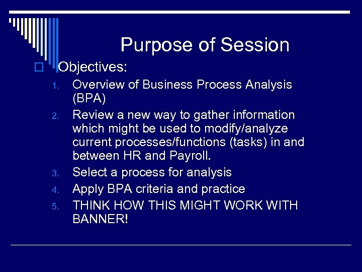 Purpose of Session o Objectives: 1. 2. 3. 4. 5. Overview of Business Process