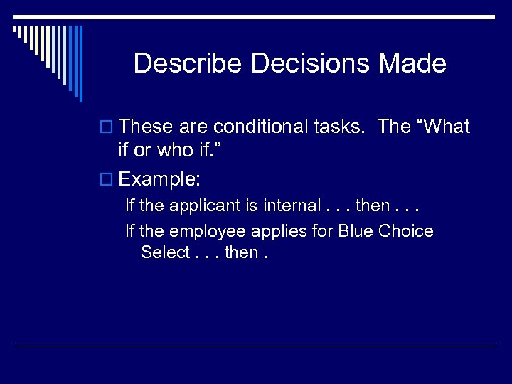 "Describe Decisions Made o These are conditional tasks. The ""What if or who if."