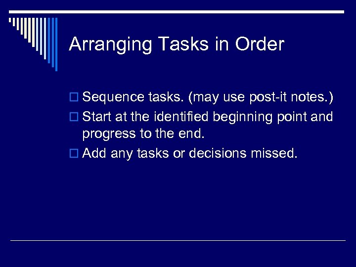 Arranging Tasks in Order o Sequence tasks. (may use post-it notes. ) o Start