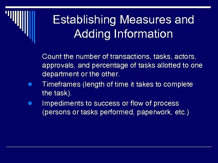 Establishing Measures and Adding Information l l Count the number of transactions, tasks, actors,