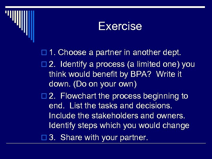 Exercise o 1. Choose a partner in another dept. o 2. Identify a process