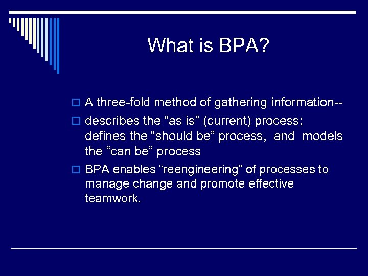 "What is BPA? o A three-fold method of gathering information-- o describes the ""as"