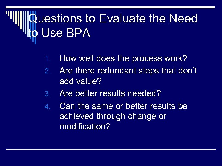 Questions to Evaluate the Need to Use BPA How well does the process work?